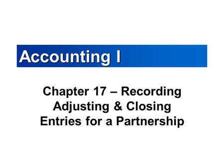 Chapter 17 – Recording Adjusting & Closing Entries for a Partnership