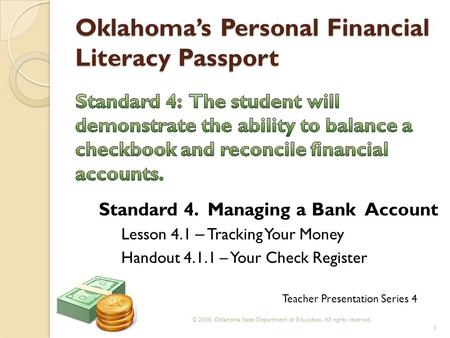 Oklahoma's Personal Financial Literacy Passport © 2008. Oklahoma State Department of Education. All rights reserved. 1 Teacher Presentation Series 4 Standard.