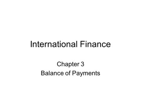 International Finance Chapter 3 Balance of Payments.