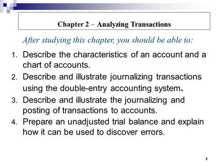 1 1. Describe the characteristics of an account and a chart of accounts. 2. Describe and illustrate journalizing transactions using the double-entry accounting.
