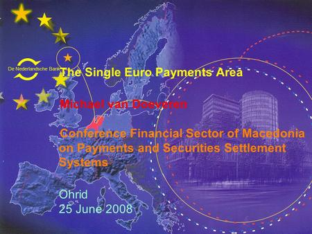 De Nederlandsche Bank Eurosysteem The Single Euro Payments Area Michael van Doeveren Conference Financial Sector of Macedonia on Payments and Securities.