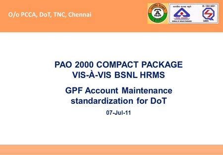 O/o PCCA, DoT, TNC, Chennai PAO 2000 COMPACT PACKAGE VIS-À-VIS BSNL HRMS GPF Account Maintenance standardization for DoT 07-Jul-11.