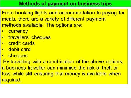 Methods of payment on business trips From booking flights and accommodation to paying for meals, there are a variety of different payment methods available.