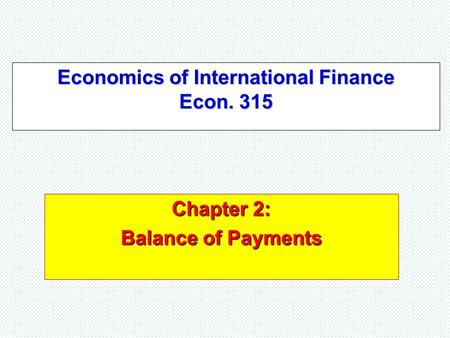 Economics of International Finance Econ. 315 Chapter 2: Balance of Payments.