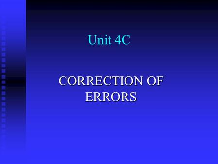 Unit 4C CORRECTION OF ERRORS. Errors not revealed by the Trial Balance The Trial Balance will not reveal any errors which have been made in both accounts.