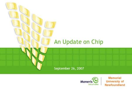 Memorial University of Newfoundland An Update on Chip September 26, 2007.