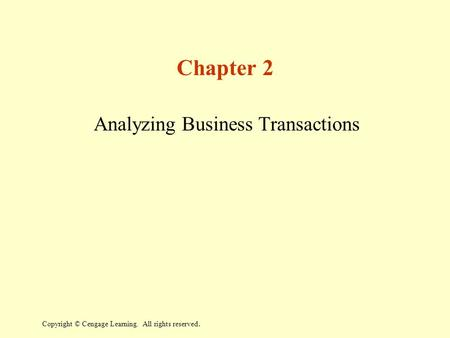Copyright © Cengage Learning. All rights reserved. Chapter 2 Analyzing Business Transactions.