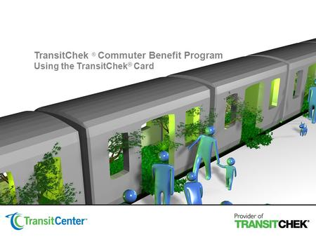 TransitChek ® Commuter Benefit Program Using the TransitChek ® Card.