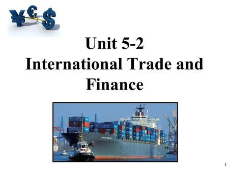 Unit 5-2 International Trade and Finance 1. Export Goods & Services 16% of American GDP. US Exports have doubled as a percent of GDP since 1975. Closed.