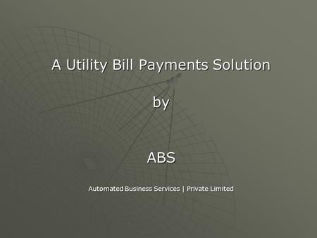 A Utility Bill Payments Solution byABS Automated Business Services | Private Limited.