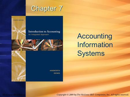 McGraw-Hill/Irwin Copyright © 2009 by The McGraw-Hill Companies, Inc. All rights reserved. Chapter 7 Accounting Information Systems.