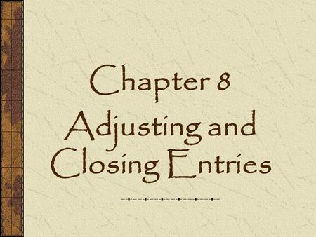 Chapter 8 Adjusting and Closing Entries