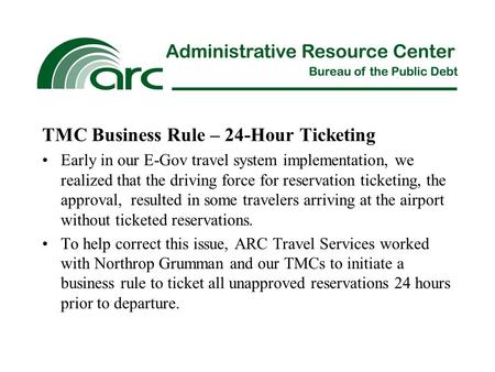TMC Business Rule – 24-Hour Ticketing Early in our E-Gov travel system implementation, we realized that the driving force for reservation ticketing, the.
