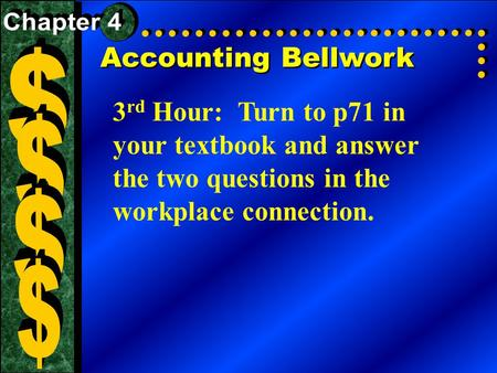 Accounting Bellwork 3 rd Hour: Turn to p71 in your textbook and answer the two questions in the workplace connection.