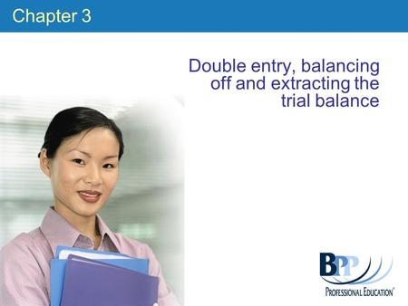 Chapter 3 Double entry, balancing off and extracting the trial balance.