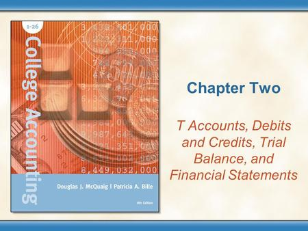 Chapter Two T Accounts, Debits and Credits, Trial Balance, and Financial Statements.