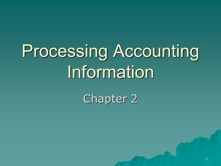 1 Processing Accounting Information Chapter 2. 2 Learning Objective 1 Analyze business transactions.