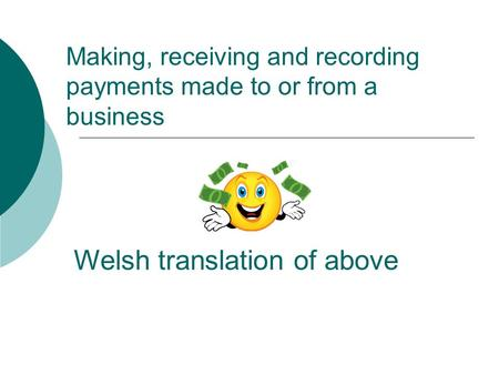 Making, receiving and recording payments made to or from a business Welsh translation of above.