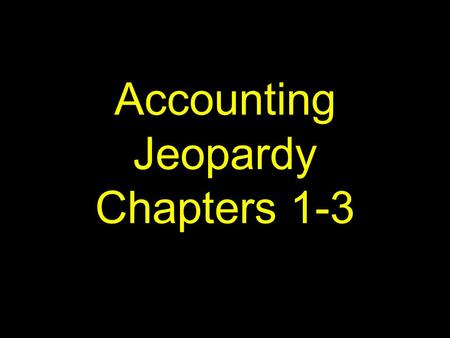 Accounting Jeopardy Chapters 1-3. Categories 100 200 300 400 500 100 200 300 400 500 100 200 300 400 500 100 200 300 400 500 100 200 300 400 500 100 200.