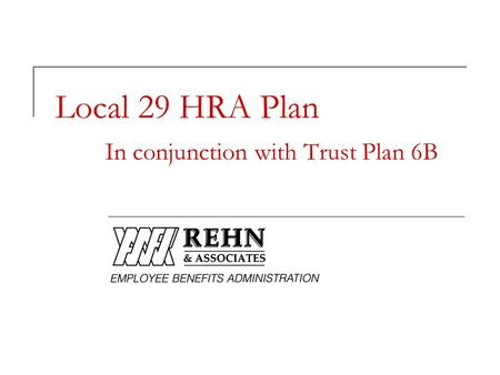 Local 29 HRA Plan In conjunction with Trust Plan 6B.