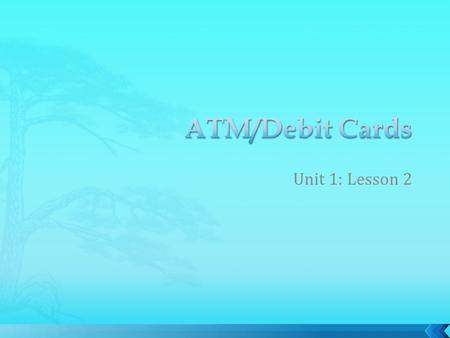 Unit 1: Lesson 2.  For many Americans, debit cards are quickly replacing personal checks as a means of making payments. Students should be able to recognize.