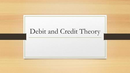 Debit and Credit Theory. Do not be confused by the cards you have in your wallets and purses. In accounting, Debit refers to the LEFT side of an account.