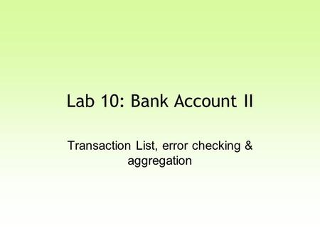 Lab 10: Bank Account II Transaction List, error checking & aggregation.