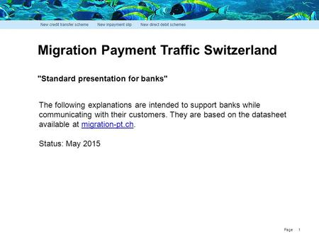Page Migration Payment Traffic Switzerland Standard presentation for banks The following explanations are intended to support banks while communicating.