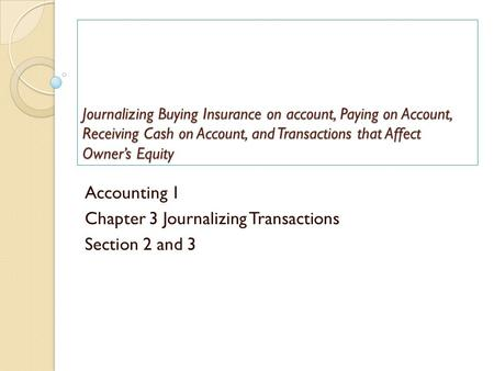 Journalizing Buying Insurance on account, Paying on Account, Receiving Cash on Account, and Transactions that Affect Owner's Equity Accounting 1 Chapter.