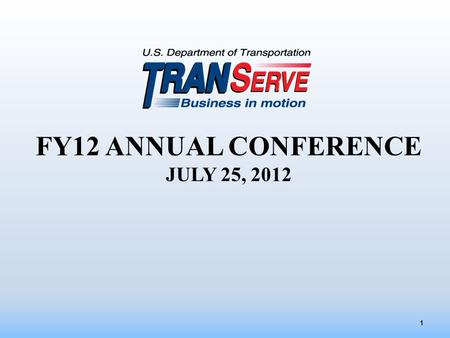 1 FY12 ANNUAL CONFERENCE JULY 25, 2012. Welcome  Safety / Housekeeping  Agenda Items 2.