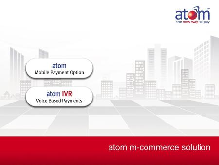 Atom m-commerce solution. Confidential atom technologies limited atom technologies limited, a Financial Technologies group company, is India's leading.