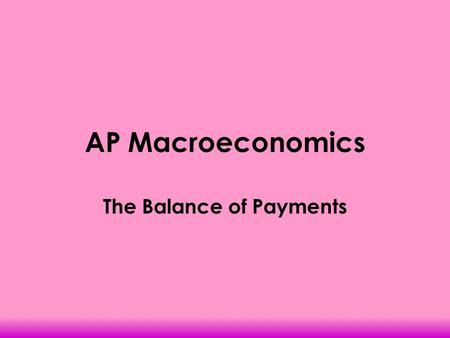 AP Macroeconomics The Balance of Payments. Balance of Payments Measure of money inflows and outflows between the United States and the Rest of the World.