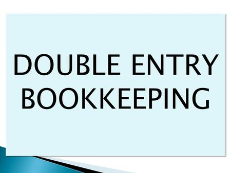 DOUBLE ENTRY BOOKKEEPING. It refers to the dual aspects of recording financial transactions. This implies that every transaction is recorded twice, in.