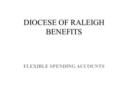 DIOCESE OF RALEIGH BENEFITS FLEXIBLE SPENDING ACCOUNTS.
