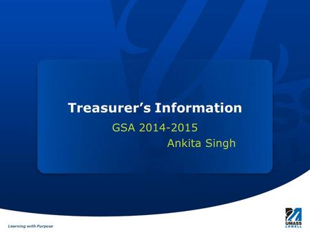 Learning with Purpose Treasurer's Information GSA 2014-2015 Ankita Singh.