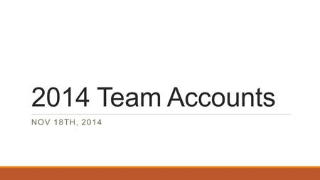 2014 Team Accounts NOV 18TH, 2014. General Requirements  U10- U12 Select Only teams and any U13+ team must have a team account with Klein Bank vs. keeping.