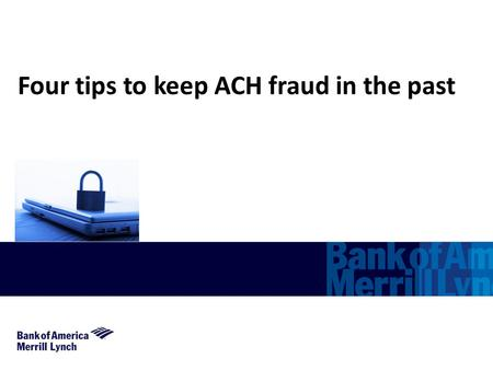 Four tips to keep ACH fraud in the past. 2 ACH Fraud Prevention Steps Businesses Can Take to Minimize Fraud Risk 1 1 b b c c d d e e f f g g a a Monitor.