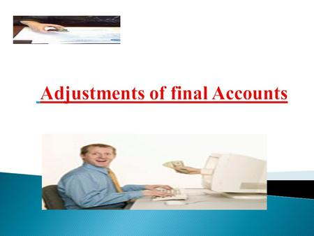 MEANING  Final accounts prepared at the year consist of trading, profit & loss account and balance sheet. In order to decided as to which item will be.