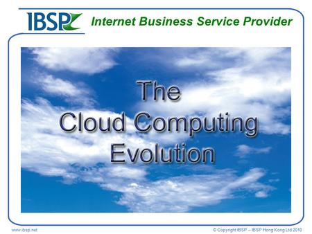 © Copyright IBSP – IBSP Hong Kong Ltd 2010 www.ibsp.net Internet Business Service Provider.