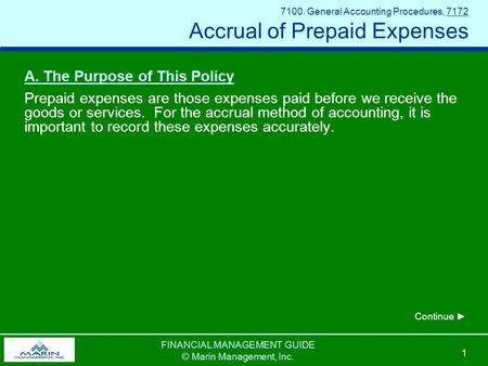 FINANCIAL MANAGEMENT GUIDE © Marin Management, Inc. 1 7100. General Accounting Procedures, 7172 Accrual of Prepaid Expenses A. The Purpose of This Policy.
