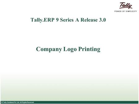 © Tally Solutions Pvt. Ltd. All Rights Reserved Tally.ERP 9 Series A Release 3.0 Company Logo Printing.