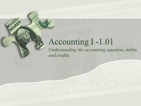 Accounting I -1.01 Understanding the accounting equation, debits, and credits.
