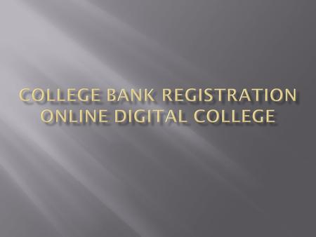 College Bank Registration College will login in Digital University College will enter bank details in college definition module College will upload image.