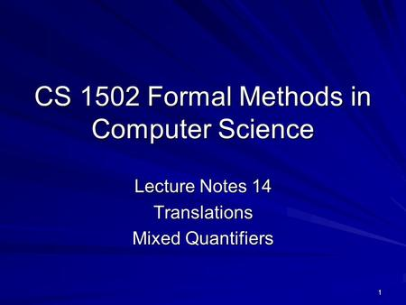 1 CS 1502 Formal Methods in Computer Science Lecture Notes 14 Translations Mixed Quantifiers.