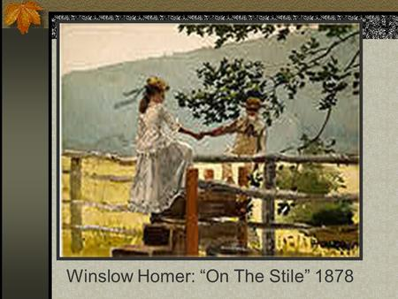 "Winslow Homer: ""On The Stile"" 1878. INFERENTIAL PROBLEM SOLVING Hypothesis Testing and t-tests Chapter 6:133-149."
