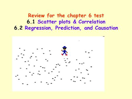 Review for the chapter 6 test 6. 1 Scatter plots & Correlation 6