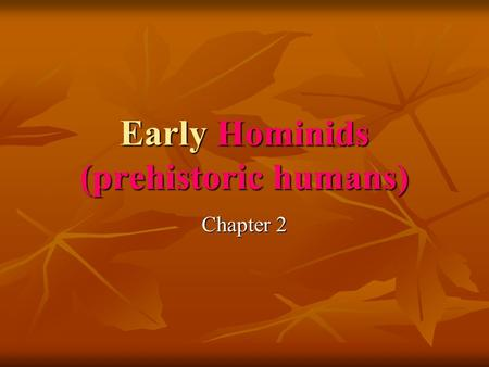 "Early Hominids (prehistoric humans) Chapter 2. Australopithecus Afarensis: ""Southern Ape"" aka: Lucy. aka: Lucy. Discovered by anthropologist, Donald Johanson,"