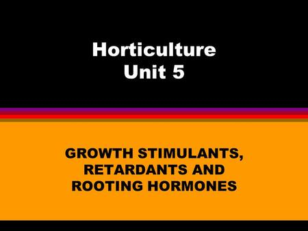 GROWTH STIMULANTS, RETARDANTS AND ROOTING HORMONES