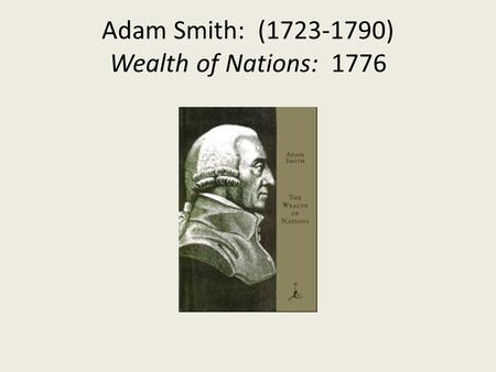 Adam Smith: (1723-1790) Wealth of Nations: 1776. Smith's Home Town: Edinburgh, Scotland.