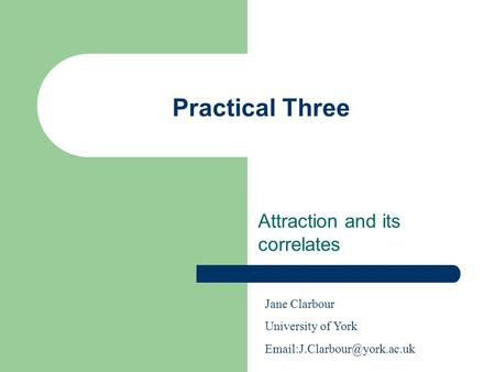 Practical Three Attraction and its correlates Jane Clarbour University of York